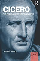 Cicero: The Philosophy of a Roman Sceptic (Philosophy in the Roman World) by Raphael Woolf(2015-02-27)