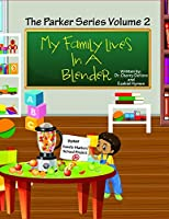 My Family Lives In A Blender: Understanding Blended Families (Parker Series Volume 2)