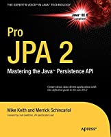 Pro JPA 2: Mastering the Java Persistence API (Expert's Voice in Java Technology)
