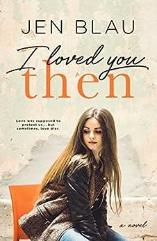 I Loved You THEN (Bristol Backroads Duet Book 1) by [Blau, Jen]