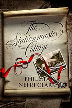 The Stationmaster's Cottage: A River's End Love Story (Book One) by [Clark, Phillipa Nefri]