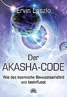 Der Akasha-Code: Wie das kosmische Bewusstseinsfeld uns beeinflusst