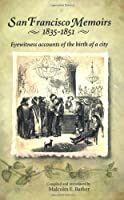 San Francisco Memoirs, 1835-1851: Eyewitness Accounts of the Birth of a City