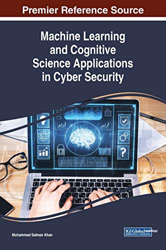 Download Machine Learning and Cognitive Science Applications in Cyber Security (Advances in Computational Intelligence and Robotics) 1522581006