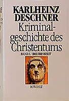 Kriminalgeschichte des Christentums 1. Die Fruehzeit: Von den Urspruengen im Alten Testament bis zum Tod des hl. Augustinus (430)