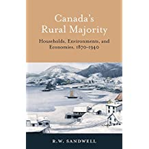 Canada's Rural Majority: Households, Environments, and Economies, 1870-1940 (Themes in Canadian History Book 13)