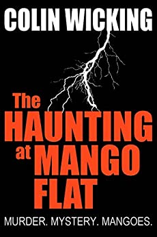[Wicking, Colin]のThe Haunting At Mango Flat: Murder. Mystery. Mangoes. (English Edition)