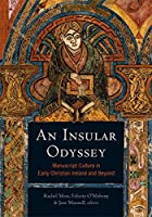 An Insular Odyssey: Manuscript Culture in Early Christian Ireland and Beyond