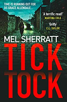 Tick Tock: The gripping new crime thriller from the million-copy bestseller (DS Grace Allendale, Book 2) (DS Grace Allendale Series) by [Sherratt, Mel]