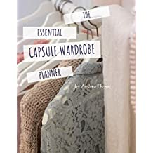 The Essential Capsule Wardrobe Planner: With Space to Create 60 Individual Outfits and Looks