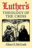LUTHERS THEOL OF THE CROSS