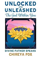Unlocked & Unleashed: The God Within You: Divine Father Speaks
