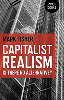 Capitalist Realism: Is there no alternative? by [Fisher, Mark]