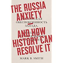 Russia Anxiety: And How History Can Resolve It, The