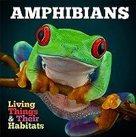 Amphibians (Living Things & Their Habitats)