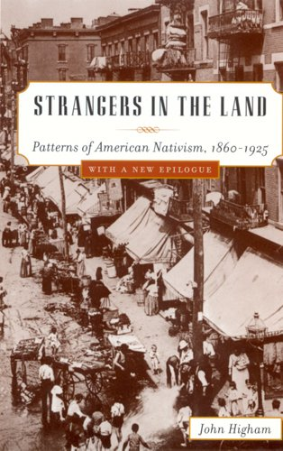 Download Strangers in the Land: Patterns of American Nativism, 1860-1925 0813531233