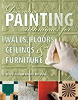 Decorative Painting Techniques for Walls, Floors, Ceilings & Furniture