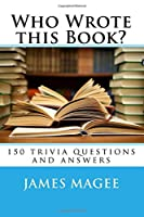 Who Wrote This Book?: 150 Trivia Questions and Answers