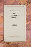 William Dunbar: The Complete Works (MIDDLE ENGLISH TEXTS)