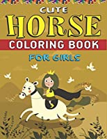 Cute Horse Coloring Book For Girls: Horse Coloring Pages for Kids (Horse Children Activity Book for Girls & Boys Ages 4-8 9-12, with 50 Super Fun coloring pages) Best  gift for girls and boys. ( Unique gift for horse lovers) best gift for cute girls