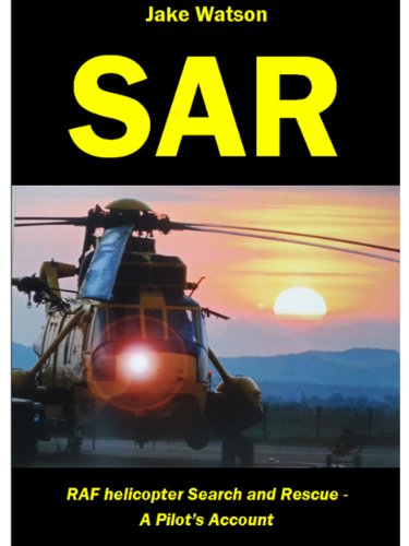 SAR: RAF Helicopter Search and Rescue - A Pilot's Account (English Edition)