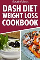 Dash Diet Weight Loss Cookbook: Lower Blood Pressure, Lose Weight, Prevent Diabetes, and Live Healthy