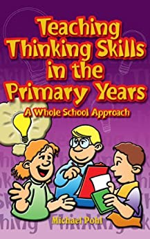 Teaching Thinking Skills in the Primary Years: A Whole School Approach by [Pohl, Michael]
