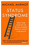 Marmot Status Syndrome: How Your Place on the Social Gradient Directly Affects Your Health