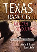 Texas Rangers and the Mexican Revolution: The Bloodiest Decade, 1910-1920