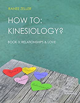 HOW TO: Kinesiology? Book 3: Relationships & Love: Kinesiology Muscle Testing by [Zeller, Ranee]