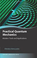 Practical Quantum Mechanics: Modern Tools and Applications (Oxford Graduate Texts)