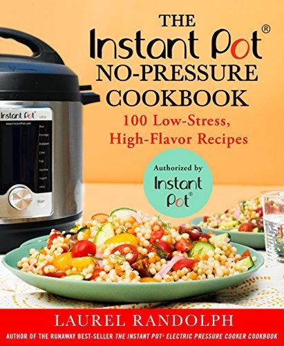 The Instant Pot® No-Pressure Cookbook: 100 Low-Stress, High-Flavor Recipes