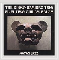 El Ultimo Chilam Balam - Mayan Jazz