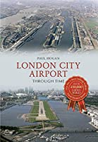 London City Airport (Through Time)