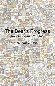 The Bear's Progress: SkeptoBear's World Tour 2004 by [Bowditch, Peter]