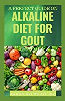 A PERFECT GUIDE ON ALKALINE DIET FOR GOUT: Everything You Need To Know About Alkaline Diet for Gout
