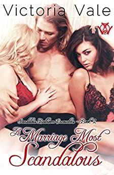 A Marriage Most Scandalous (A Regency Erotic Romance Menage) (Scandalous Ballroom Encounters Book 2) by [Vale, Victoria]