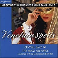 Great British Music for Wind Band, Vol.5: Venetian Spells