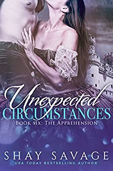 The Apprehension: Unexpected Circumstances Book 6 by [Savage, Shay]