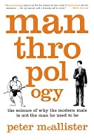 Manthropology: The Science of Why the Modern Male Is Not the Man He Used to Be by Peter McAllister(2012-04-24)