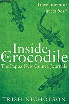 Inside the Crocodile: The Papua New Guinea Journals by [Nicholson, Trish]