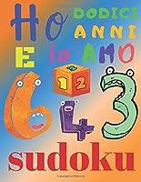 Ho dodici anni e io amo il sudoku: Il fantastico libro di puzzle per bambini di dodici anni. Sudoku di livello facile