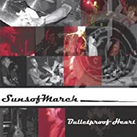Bulletproof Heart by Suns of March (2005-05-03)