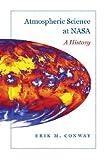 Atmospheric Science at NASA: A History (New Series in NASA History)