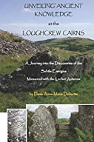 UNVEILING ANCIENT KNOWLEDGE AT THE LOUGHCREW CAIRNS - A Journey into the Discoveries of the Subtle Energies - Measured with the Lecher Antenna