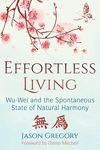 Effortless Living: Wu-Wei and the Spontaneous State of Natural Harmony (English Edition)