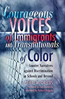 Courageous Voices of Immigrants and Transnationals of Color: Counter Narratives Against Discrimination in Schools and Beyond (Black Studies & Critical Thinking)