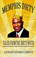 Memphis Dirty: Tales from the Dirty South