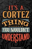 It's A Cortez Thing You Wouldn't Understand: Cortez Name Planner With Notebook Journal Calendar Personal Goals Password Manager & Much More, Perfect Gift For Cortez