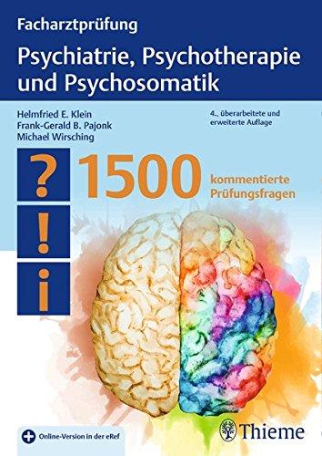 Download Facharztpruefung Psychiatrie, Psychotherapie und Psychosomatik: 1500 kommentierte Pruefungsfragen 3132403296